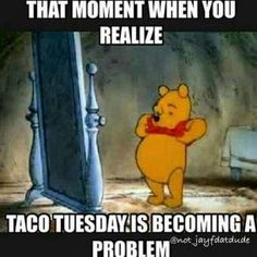 The moment when you realize that  #TacoTuesday is becoming a problem! :) xx