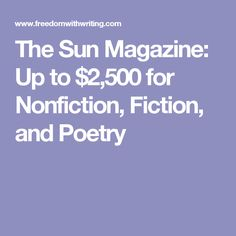 The Sun Magazine: Up to $2,500 for Nonfiction, Fiction, and Poetry