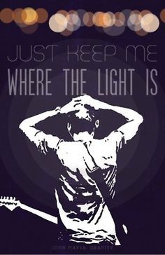 just keep me where the light is