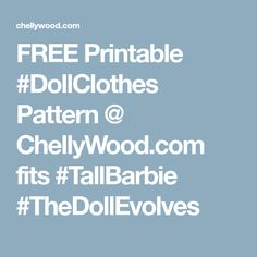 FREE Printable #DollClothes Pattern @ ChellyWood.com fits #TallBarbie #TheDollEvolves