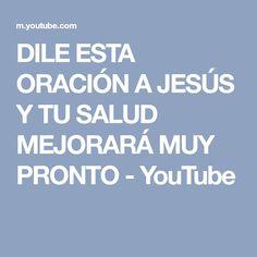 DILE ESTA ORACIÓN A JESÚS Y TU SALUD MEJORARÁ MUY PRONTO - YouTube