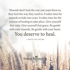 """""""Wounds don't heal the way you want them to, they heal the way they need to. It…"""