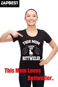 Quality Hoodies and tees...  http://zapbest.com/products/this-mom-loves-her-rottweiler Made just for you! Printed in USA Fast Shipping! In Stock. Can Ship
