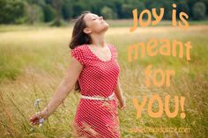 Joy is meant for YOU! Live it!