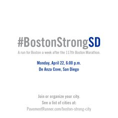 #BostonStrongSD - a run for Boston one week after the 117th Boston Marathon. Something we love has been changed forever. See a complete list of runs happening in cities around the world.