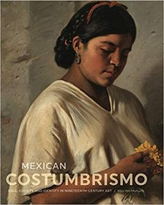 Mexican Costumbrismo: Race, Society, and Identity in Nineteenth-Century Art by Mey-Yen Moriuchi   ISBN-13: 978-0271079073 ISBN-10: 027107907X Social Class, Mexican Art, Book Format, Nonfiction, Art History, Identity, Literature, Ebooks, Racing