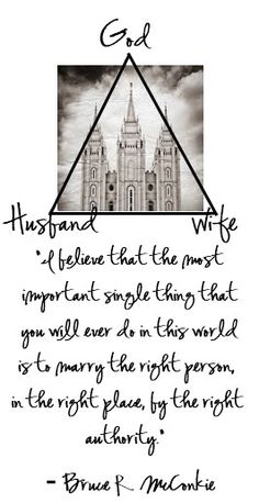 I believe that the most important single thing that you will ever do in this world is to marry the right person in the right place by the right authority - Bruce Mcconkie Lds Quotes, Quotable Quotes, Great Quotes, Quotes To Live By, Inspirational Quotes, Mormon Quotes, Motivational, The Words, Adonai Elohim