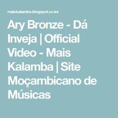 Ary Bronze - Dá Inveja   Official Video - Mais Kalamba   Site Moçambicano de Músicas