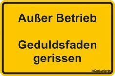 Außer Betrieb  Geduldsfaden gerissen ... gefunden auf https://www.istdaslustig.de/spruch/756 #lustig #sprüche #fun #spass