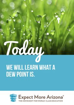 """""""Dew"""" you know what it is? If not, ask your child to explain it to you. If your child doesn't know, this is a great opportunity to research something together.  Who can tell us what a dew point is in the comments below?  Find more ways to show your support for students & teachers Today and every day at http://TodayInAZ.org/ #TodayInAZ #STEM"""