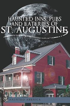Haunted Inns, Pubs and Eateries of St. Augustine (Haunted America FL)