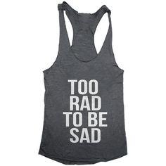 Too rad to be sad Tank top racerback funny slogan fashion hipster cute women girl teens