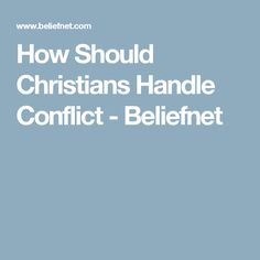 How Should Christians Handle Conflict - Beliefnet