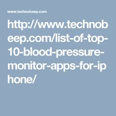 http://www.technobeep.com/list-of-top-10-blood-pressure-monitor-apps-for-iphone/