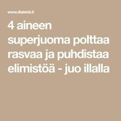 4 aineen superjuoma polttaa rasvaa ja puhdistaa elimistöä - juo illalla Herbal Remedies, Natural Remedies, Hot Flash Remedies, Healthy Tips, Healthy Recipes, Hot Flashes, Lower Blood Pressure, Stay Fit, Feel Good