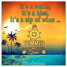 it's a smile, it's a kiss, it's a sip of wine … it's summertime! #quotes #summer #summersayings