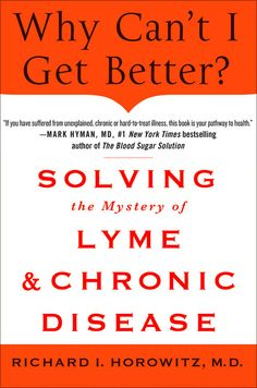 My new read : Why Can't I Get Better? Solving the Mystery of Lyme and Chronic Disease  Richard Horowitz  From one of the America's foremost doctors comes a ground-breaking book about diagnosing, treating and healing Lyme, and peeling away the layers that lead to chronic disease.