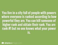 You live in a city full of people with powers where everyone is ranked according to how powerful they are...