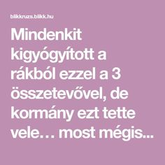 Mindenkit kigyógyított a rákból ezzel a 3 összetevővel, de kormány ezt tette vele… most mégis elárulja a titkot - Blikk Rúzs The Body Book, Healthy Lifestyle, Cancer, Health Fitness, Healing, Beauty, Erika, Sport, Quotes