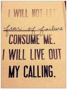 I will not let fear of failure consume me. I will live out my calling. (Now someone please tell me what my calling is? The Words, Cool Words, Great Quotes, Quotes To Live By, Awesome Quotes, Fantastic Quotes, Random Quotes, Interesting Quotes, Leadership
