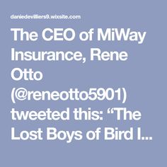 """The CEO of MiWay Insurance, Rene Otto (@reneotto5901) tweeted this: """"The Lost Boys of Bird Island"""" is a must-read for white Saffas - especially Afrikaners who believe they are God's chosen people - who are still in denial about the destruction of the Apartheid-era. It left me gutted. What do we learn from this and can"""