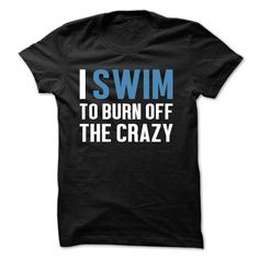 I Swim To Burn Off The Crazy https://www.sunfrogshirts.com/Burn-Off-The-Crazy-Swim-T-shirt.html?35622