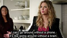 I can´t go around without a phone it´s like going around without a phone