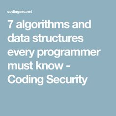 7 algorithms and data structures every programmer must know - Coding Security