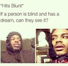 Hits blunt #stonerHumor                                                                                                                                                                                 More