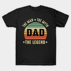 Dad the man the myth the legend - Fathers Day - T-Shirt   TeePublic Father's Day T Shirts, Fathers Love, Vintage Gifts, Birthday Shirts, Mother Day Gifts, Retro Fashion, Shirt Style, Retro Style, Solid Colors