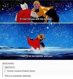 Thanos knows how to get around a problem