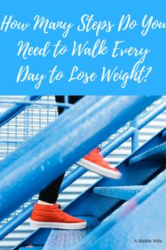How Many Steps Do You Need to Walk Every Day to Lose Weight - A Midlife Wife