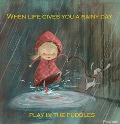 When life gives you a rainy day, play in the puddles - positive - Positief on facebook - liitle girl - liitle girl