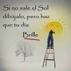 Haz que tu día brille* Good Morning In Spanish, Good Morning Good Night, Some Quotes, Words Quotes, Sayings, Morning Greetings Quotes, Morning Messages, Positive Phrases, Positive Vibes