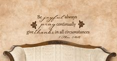 Be joyful always, pray continually, give thanks in all circumstances. 1 Thes. Best Bible Quotes, Inspirational Bible Quotes, Thanksgiving Bible Verses, Custom Vinyl Wall Decals, Pray Continually, Pray Always, God Will Provide, 1 Thessalonians, Gods Promises