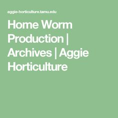 Home Worm Production | Archives | Aggie Horticulture