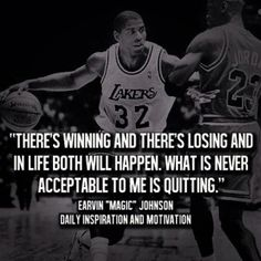 There's winning & losing and in life both will happen. What's never acceptable to me is quitting - magic johnson (I told this quotation to my basketball girls yesterday. I hope it means something to them. Magic Johnson, Great Sports Quotes, Great Quotes, Quotes To Live By, Super Quotes, Lost Quotes, Me Quotes, Motivational Quotes, Inspirational Quotes