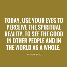"Nov 11 ""Today, use your eyes to perceive the spiritual reality, to see the good in other people and in the world as a whole."" -@yehudaberg  #unity"