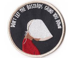 don't let the bastards grind you down // A Handmaid's Tale Embroidered Patch For The Resilient