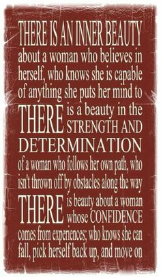 Citations De Motivation & De Force De Caractère Description There is an inner beauty about a woman who believes in herself; who knows she is capable of Great Quotes, Quotes To Live By, Me Quotes, Motivational Quotes, Inspirational Quotes, Beauty Quotes, Wisdom Quotes, Truth Quotes, Citation Force