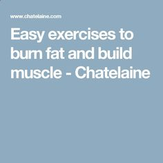 Easy exercises to burn fat and build muscle - Chatelaine