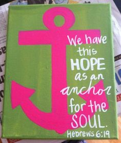 Hebrews 6:19- I want this on a canvas bag!  I want my daughter or daughter-in-law to make us one