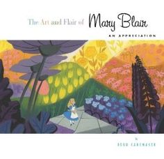 The Art and Flair of Mary Blair (Updated Edition): An Appreciation (Disney Editions Deluxe): John Canemaker, Mary Blair: 9781423127444: Amazon.com: Books