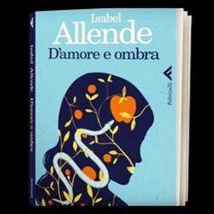 Nuova collana di Isabel Allende..iniziamo con *D'amore e ombra*
