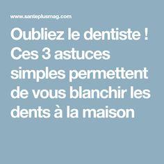 Oubliez le dentiste ! Ces 3 astuces simples permettent de vous blanchir les dents à la maison