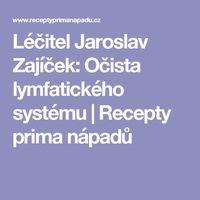 Léčitel Jaroslav Zajíček: Očista lymfatického systému | Recepty prima nápadů Health, Pictures, Anatomy, Health Care, Salud