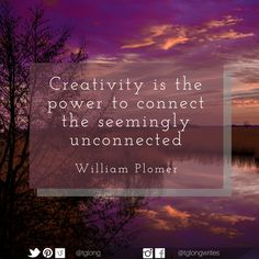 Creativity is the power to connect the seemingly unconnected. Connection, Creativity, Quotes, Qoutes, Quotations, Sayings
