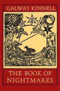 The Book of Nightmares, Galway Kinnell  Fierce and forceful, rich and ravishing, alchemical and academic, Kinnell's poems are like no one else's. This one might be even better than his Collected, which won the Pulitzer and the National Book Award.