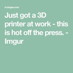 Just got a 3D printer at work - this is hot off the press. - Imgur