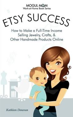 Etsy Success - How to Make a Full-Time Income Selling Jewelry, Crafts, and Other Handmade Products Online (Mogul Mom Work-At-Home Book Series) by Kathleen Donovan, Donovan, Kathleen Etsy Business, Craft Business, Online Business, Business Ideas, Business Names, Successful Business, Business School, Business Opportunities, Business Casual